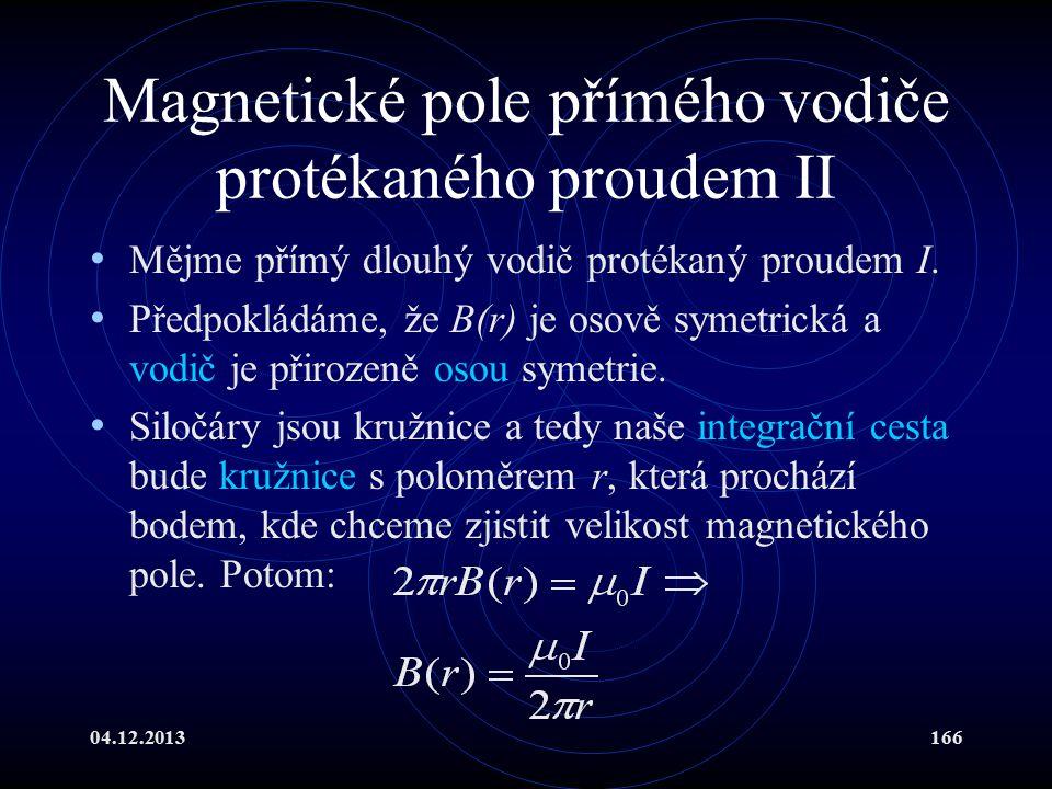 04.12.2013166 Magnetické pole přímého vodiče protékaného proudem II Mějme přímý dlouhý vodič protékaný proudem I. Předpokládáme, že B(r) je osově syme