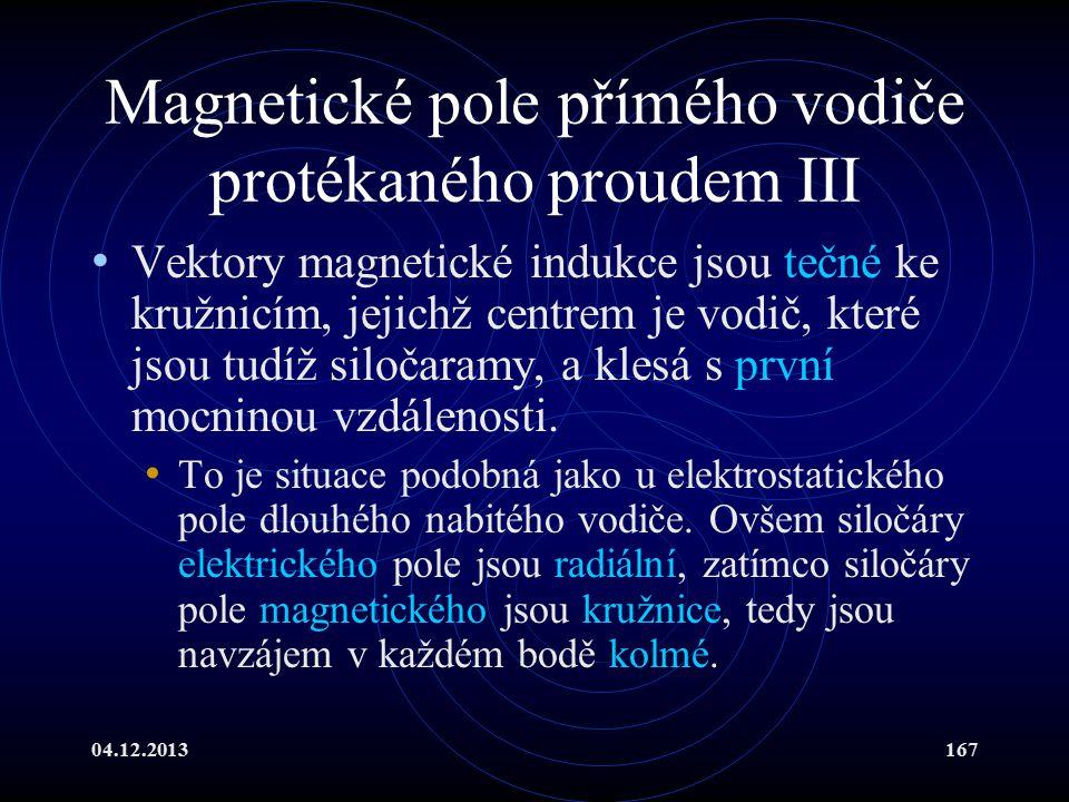 04.12.2013167 Magnetické pole přímého vodiče protékaného proudem III Vektory magnetické indukce jsou tečné ke kružnicím, jejichž centrem je vodič, kte
