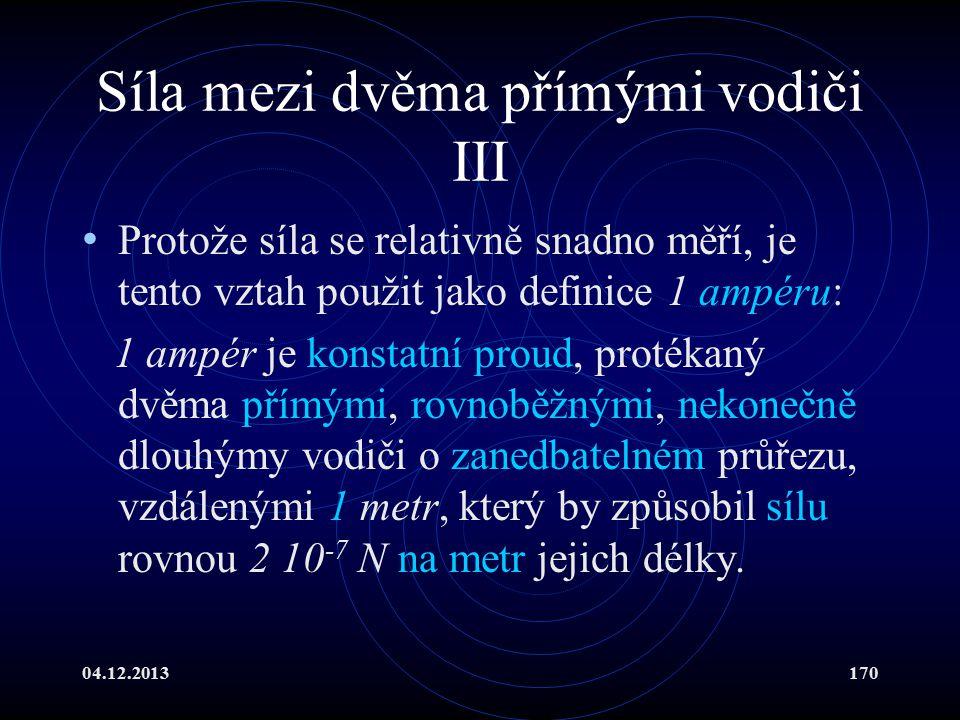 04.12.2013170 Síla mezi dvěma přímými vodiči III Protože síla se relativně snadno měří, je tento vztah použit jako definice 1 ampéru: 1 ampér je konst