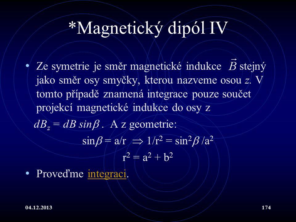 04.12.2013174 *Magnetický dipól IV Ze symetrie je směr magnetické indukce stejný jako směr osy smyčky, kterou nazveme osou z. V tomto případě znamená