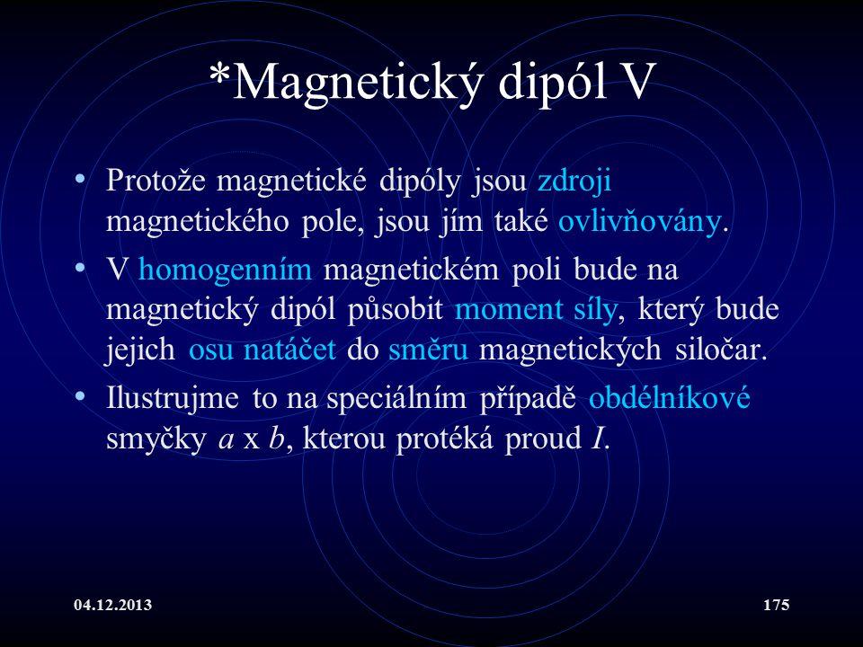 04.12.2013175 *Magnetický dipól V Protože magnetické dipóly jsou zdroji magnetického pole, jsou jím také ovlivňovány. V homogenním magnetickém poli bu