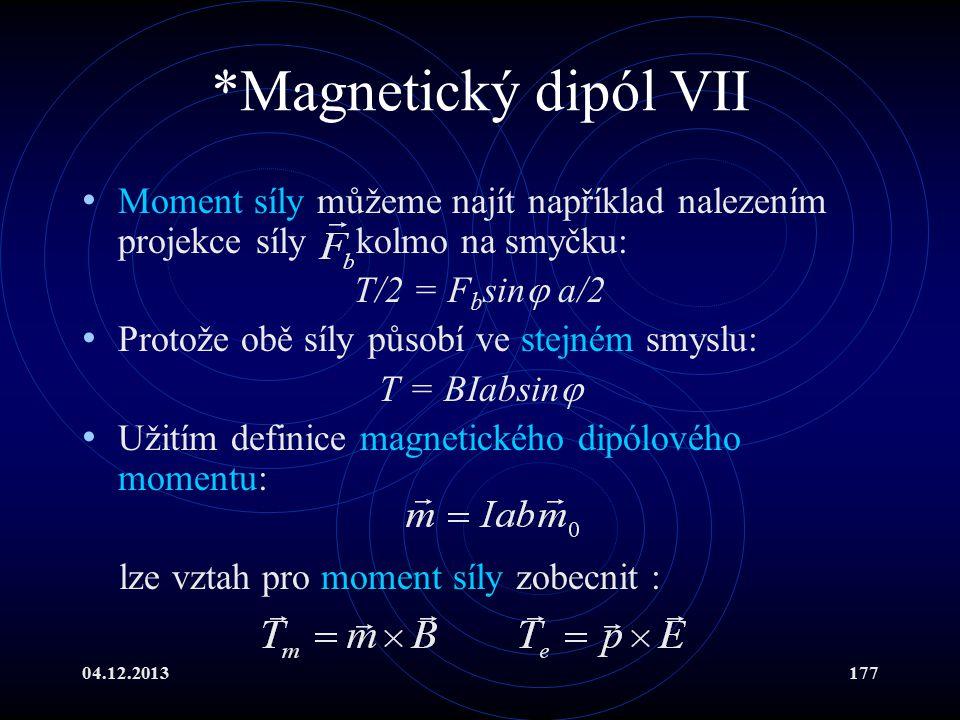 04.12.2013177 *Magnetický dipól VII Moment síly můžeme najít například nalezením projekce síly kolmo na smyčku: T/2 = F b sin  a/2 Protože obě síly p