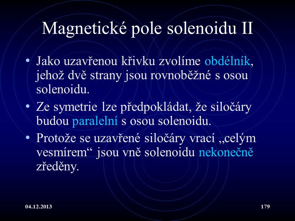 04.12.2013179 Magnetické pole solenoidu II Jako uzavřenou křivku zvolíme obdélník, jehož dvě strany jsou rovnoběžné s osou solenoidu. Ze symetrie lze