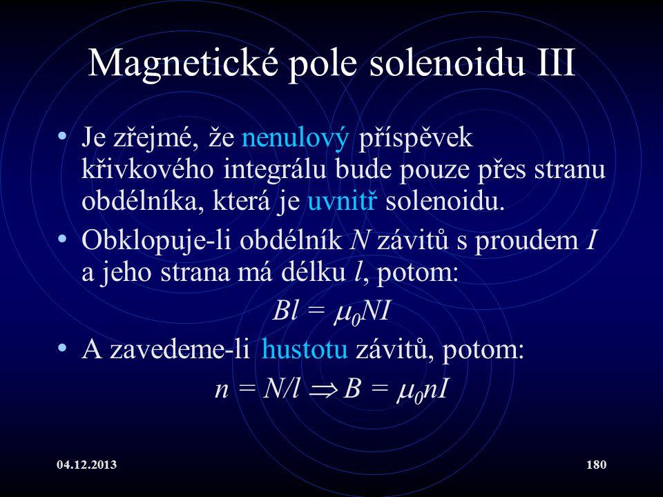 04.12.2013180 Magnetické pole solenoidu III Je zřejmé, že nenulový příspěvek křivkového integrálu bude pouze přes stranu obdélníka, která je uvnitř so