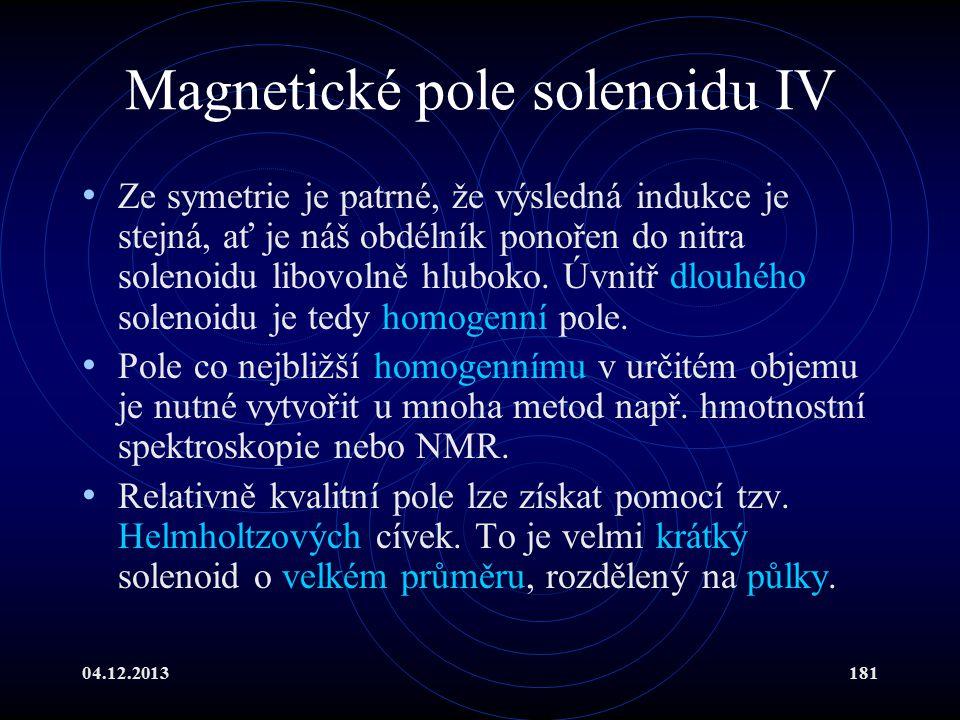 04.12.2013181 Magnetické pole solenoidu IV Ze symetrie je patrné, že výsledná indukce je stejná, ať je náš obdélník ponořen do nitra solenoidu libovol