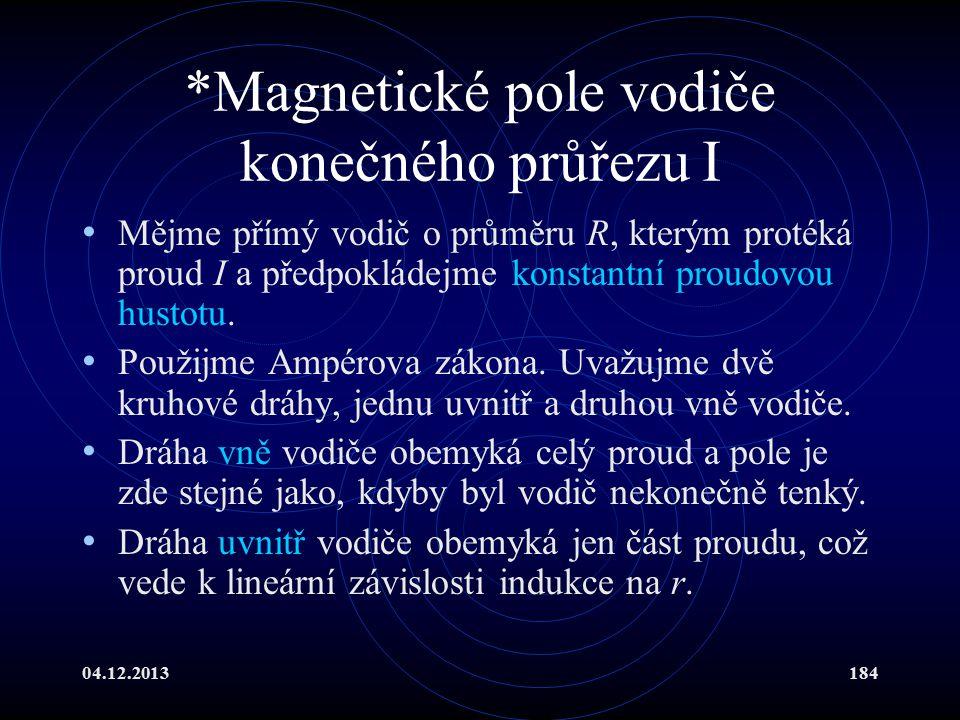 04.12.2013184 *Magnetické pole vodiče konečného průřezu I Mějme přímý vodič o průměru R, kterým protéká proud I a předpokládejme konstantní proudovou