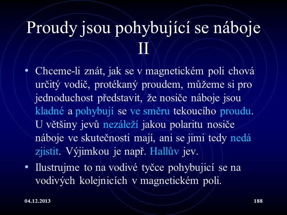 04.12.2013188 Proudy jsou pohybující se náboje II Chceme-li znát, jak se v magnetickém poli chová určitý vodič, protékaný proudem, můžeme si pro jedno