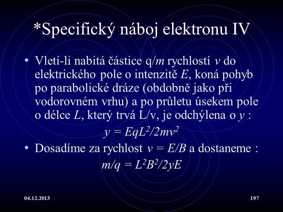 04.12.2013197 *Specifický náboj elektronu IV Vletí-li nabitá částice q/m rychlostí v do elektrického pole o intenzitě E, koná pohyb po parabolické drá