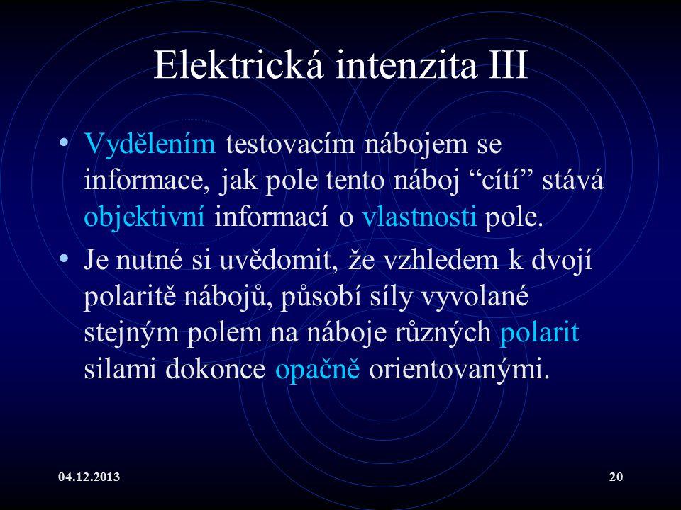 """04.12.201320 Elektrická intenzita III Vydělením testovacím nábojem se informace, jak pole tento náboj """"cítí"""" stává objektivní informací o vlastnosti p"""
