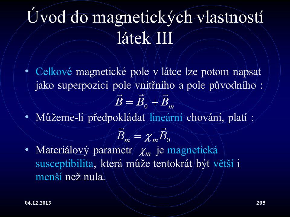 04.12.2013205 Úvod do magnetických vlastností látek III Celkové magnetické pole v látce lze potom napsat jako superpozici pole vnitřního a pole původn