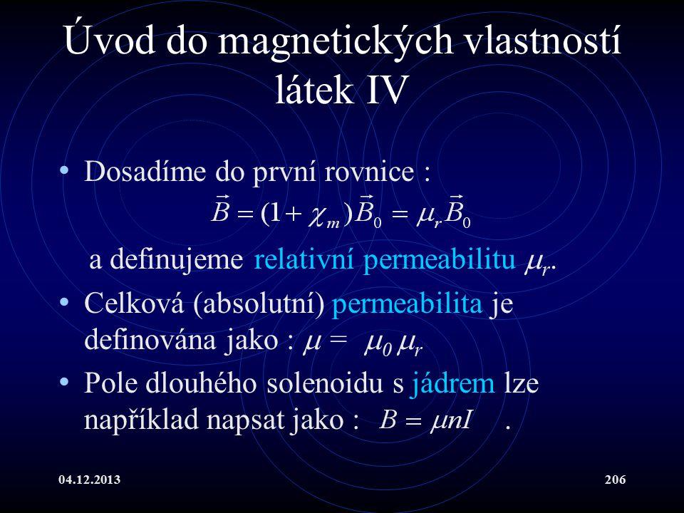 04.12.2013206 Úvod do magnetických vlastností látek IV Dosadíme do první rovnice : a definujeme relativní permeabilitu  r. Celková (absolutní) permea