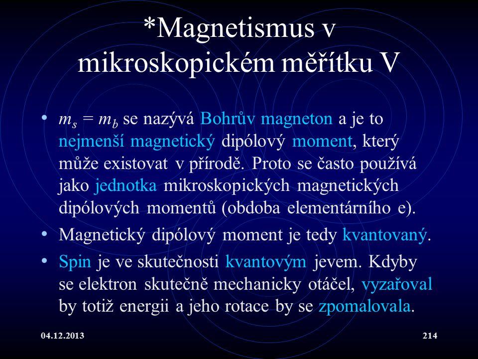 04.12.2013214 *Magnetismus v mikroskopickém měřítku V m s = m b se nazývá Bohrův magneton a je to nejmenší magnetický dipólový moment, který může exis