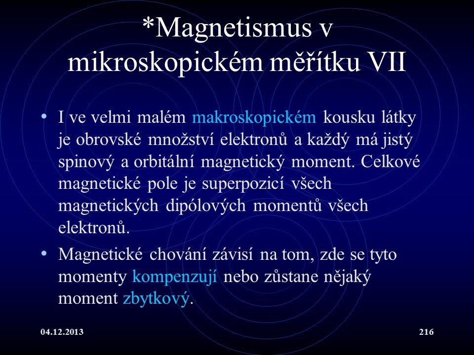 04.12.2013216 *Magnetismus v mikroskopickém měřítku VII I ve velmi malém makroskopickém kousku látky je obrovské množství elektronů a každý má jistý s