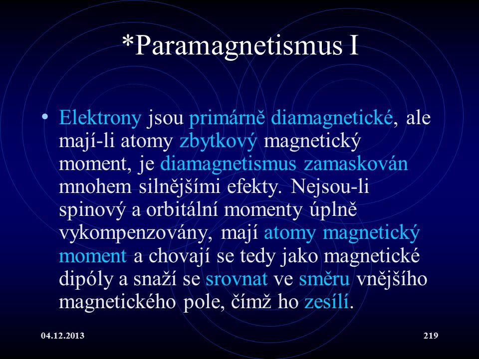 04.12.2013219 *Paramagnetismus I Elektrony jsou primárně diamagnetické, ale mají-li atomy zbytkový magnetický moment, je diamagnetismus zamaskován mno