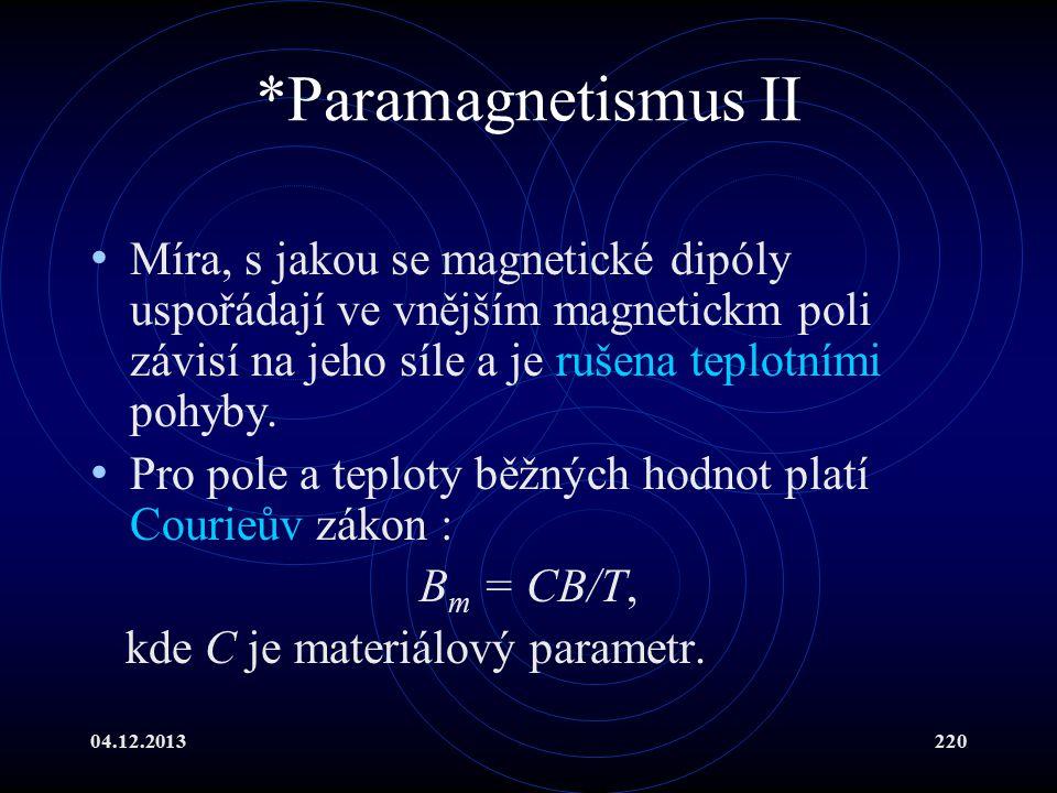 04.12.2013220 *Paramagnetismus II Míra, s jakou se magnetické dipóly uspořádají ve vnějším magnetickm poli závisí na jeho síle a je rušena teplotními