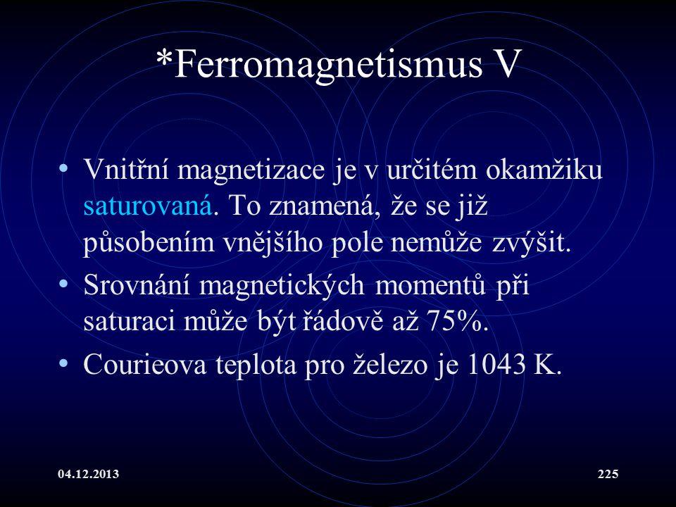 04.12.2013225 *Ferromagnetismus V Vnitřní magnetizace je v určitém okamžiku saturovaná. To znamená, že se již působením vnějšího pole nemůže zvýšit. S