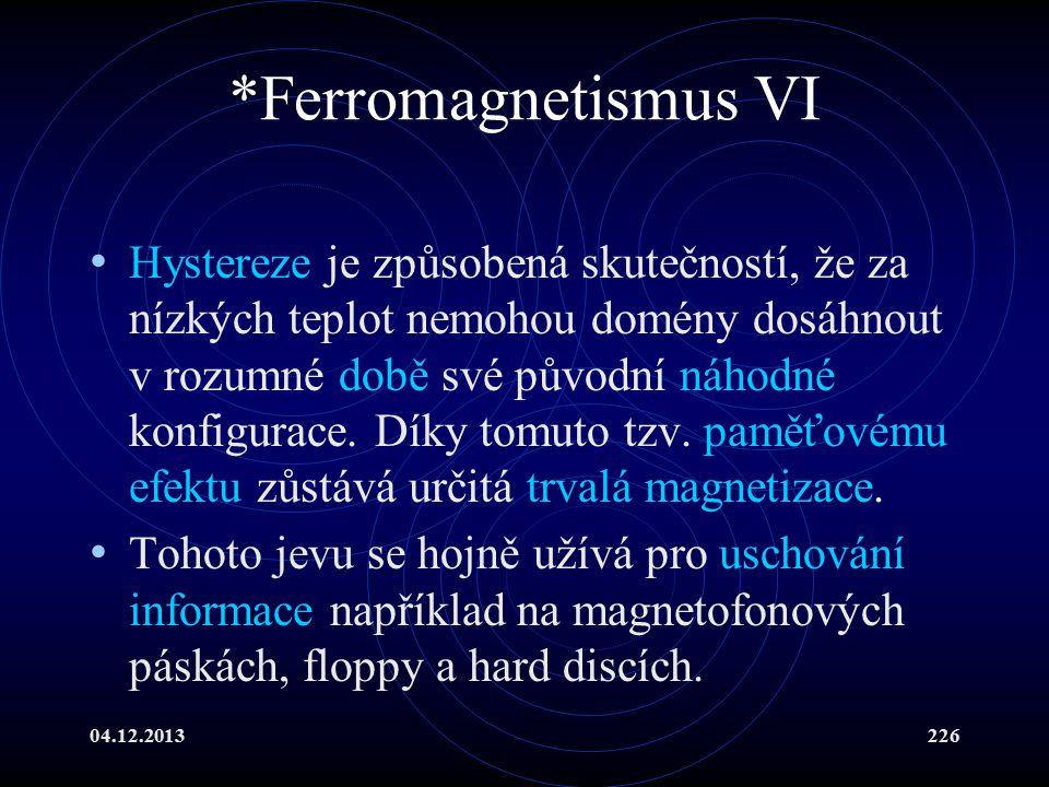 04.12.2013226 *Ferromagnetismus VI Hystereze je způsobená skutečností, že za nízkých teplot nemohou domény dosáhnout v rozumné době své původní náhodn