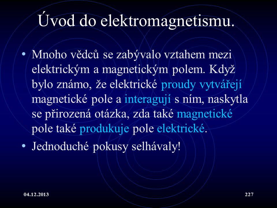 04.12.2013227 Úvod do elektromagnetismu. Mnoho vědců se zabývalo vztahem mezi elektrickým a magnetickým polem. Když bylo známo, že elektrické proudy v