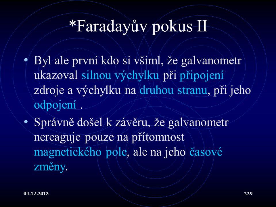 04.12.2013229 *Faradayův pokus II Byl ale první kdo si všiml, že galvanometr ukazoval silnou výchylku při připojení zdroje a výchylku na druhou stranu