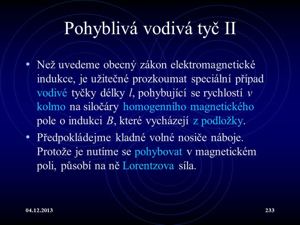 04.12.2013233 Pohyblivá vodivá tyč II Než uvedeme obecný zákon elektromagnetické indukce, je užitečné prozkoumat speciální případ vodivé tyčky délky l