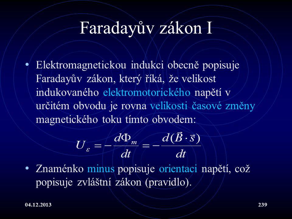 04.12.2013239 Faradayův zákon I Elektromagnetickou indukci obecně popisuje Faradayův zákon, který říká, že velikost indukovaného elektromotorického na