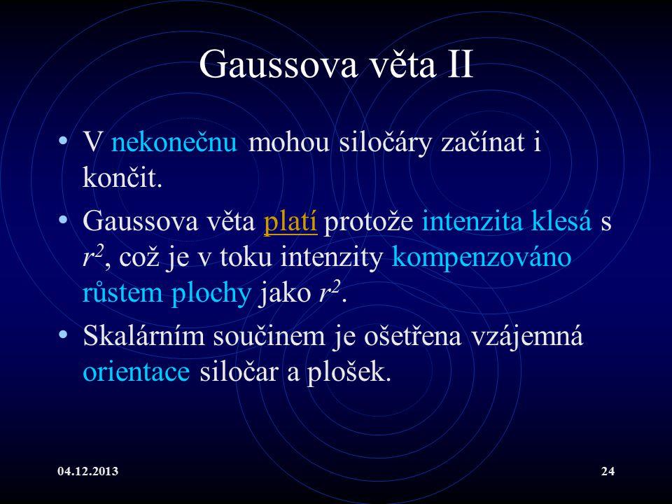 04.12.201324 Gaussova věta II V nekonečnu mohou siločáry začínat i končit. Gaussova věta platí protože intenzita klesá s r 2, což je v toku intenzity