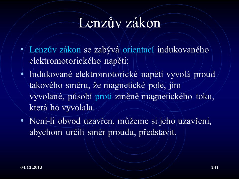 04.12.2013241 Lenzův zákon Lenzův zákon se zabývá orientací indukovaného elektromotorického napětí: Indukované elektromotorické napětí vyvolá proud ta