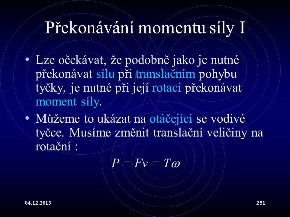 04.12.2013251 Překonávání momentu síly I Lze očekávat, že podobně jako je nutné překonávat sílu při translačním pohybu tyčky, je nutné při její rotaci