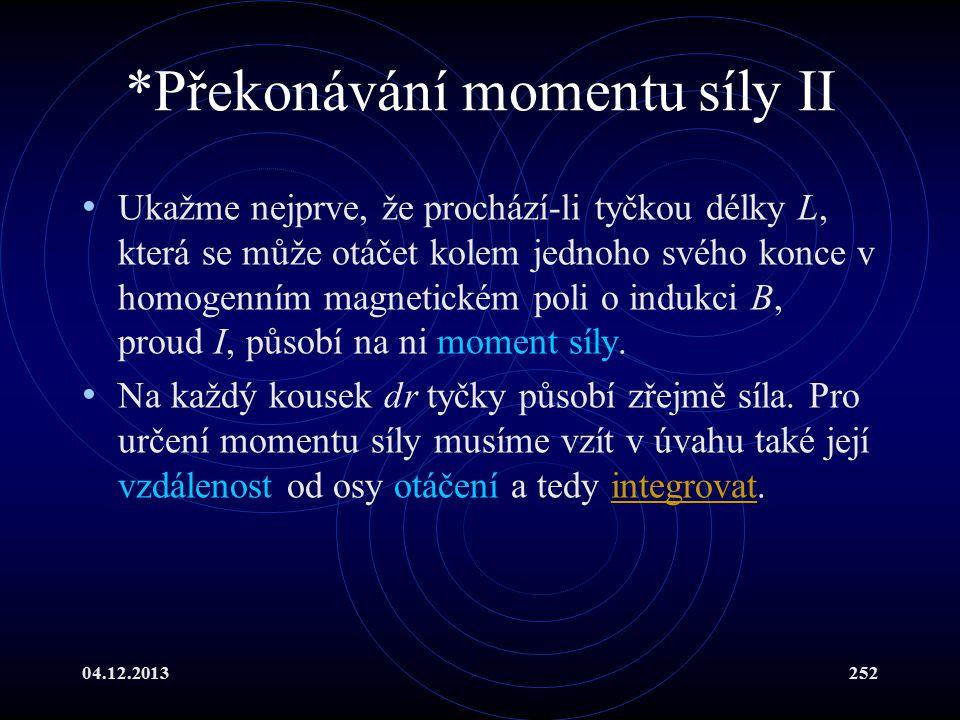04.12.2013252 *Překonávání momentu síly II Ukažme nejprve, že prochází-li tyčkou délky L, která se může otáčet kolem jednoho svého konce v homogenním