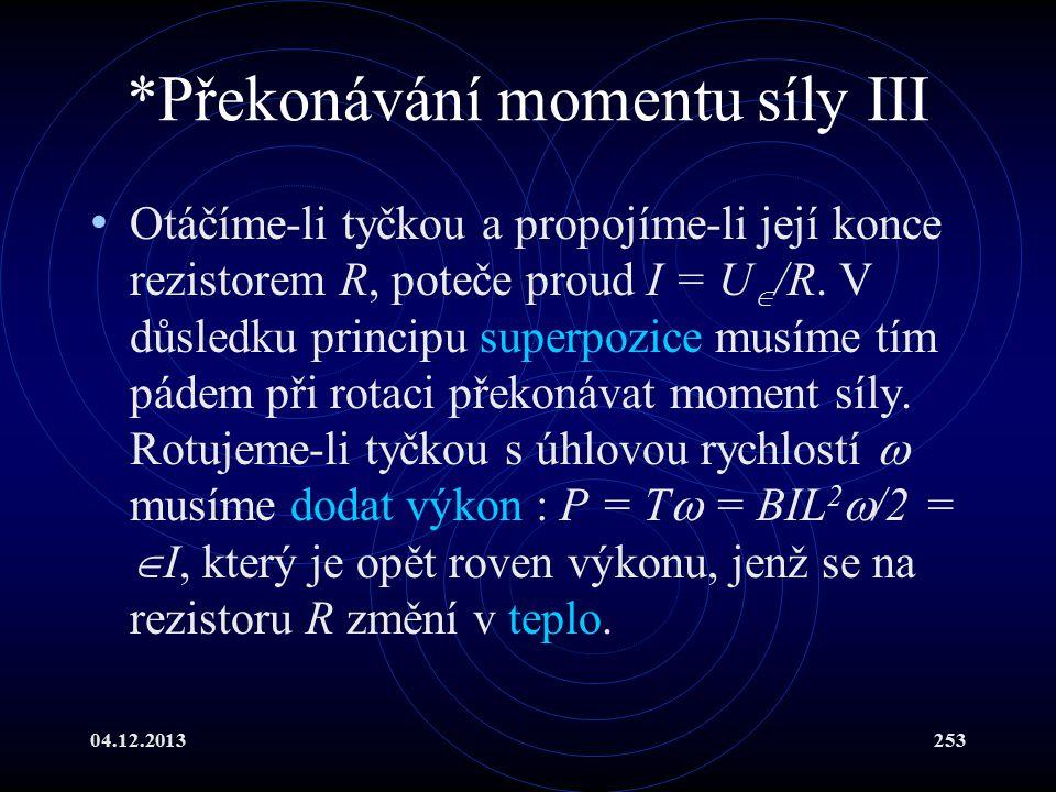 04.12.2013253 *Překonávání momentu síly III Otáčíme-li tyčkou a propojíme-li její konce rezistorem R, poteče proud I = U  /R. V důsledku principu sup