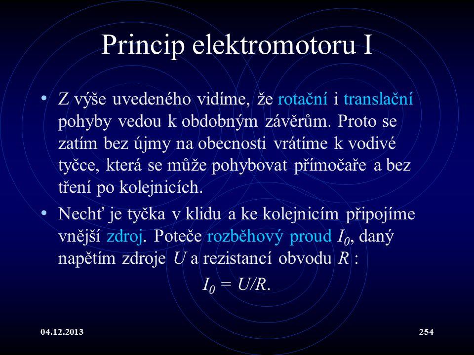 04.12.2013254 Princip elektromotoru I Z výše uvedeného vidíme, že rotační i translační pohyby vedou k obdobným závěrům. Proto se zatím bez újmy na obe