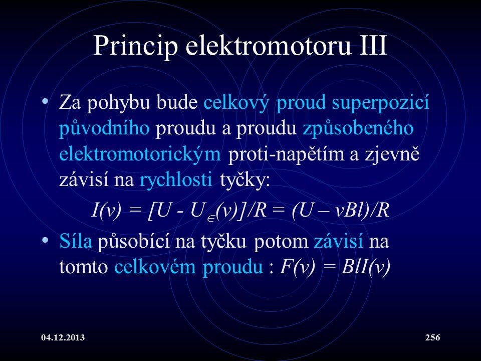 04.12.2013256 Princip elektromotoru III Za pohybu bude celkový proud superpozicí původního proudu a proudu způsobeného elektromotorickým proti-napětím