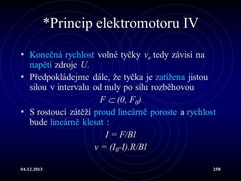 04.12.2013258 *Princip elektromotoru IV Konečná rychlost volné tyčky v e tedy závisí na napětí zdroje U. Předpokládejme dále, že tyčka je zatížena jis
