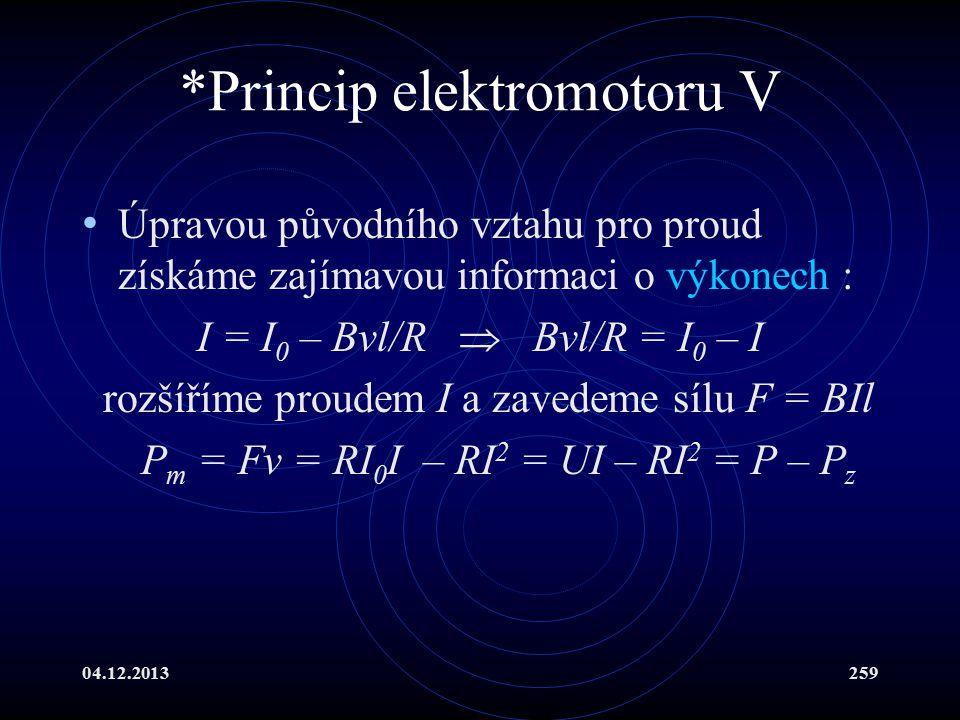 04.12.2013259 *Princip elektromotoru V Úpravou původního vztahu pro proud získáme zajímavou informaci o výkonech : I = I 0 – Bvl/R  Bvl/R = I 0 – I r