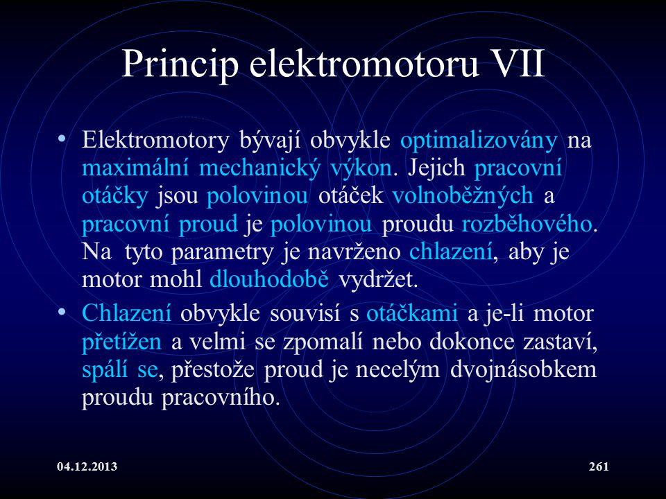 04.12.2013261 Princip elektromotoru VII Elektromotory bývají obvykle optimalizovány na maximální mechanický výkon. Jejich pracovní otáčky jsou polovin