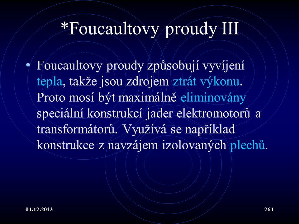 04.12.2013264 *Foucaultovy proudy III Foucaultovy proudy způsobují vyvíjení tepla, takže jsou zdrojem ztrát výkonu. Proto mosí být maximálně eliminová