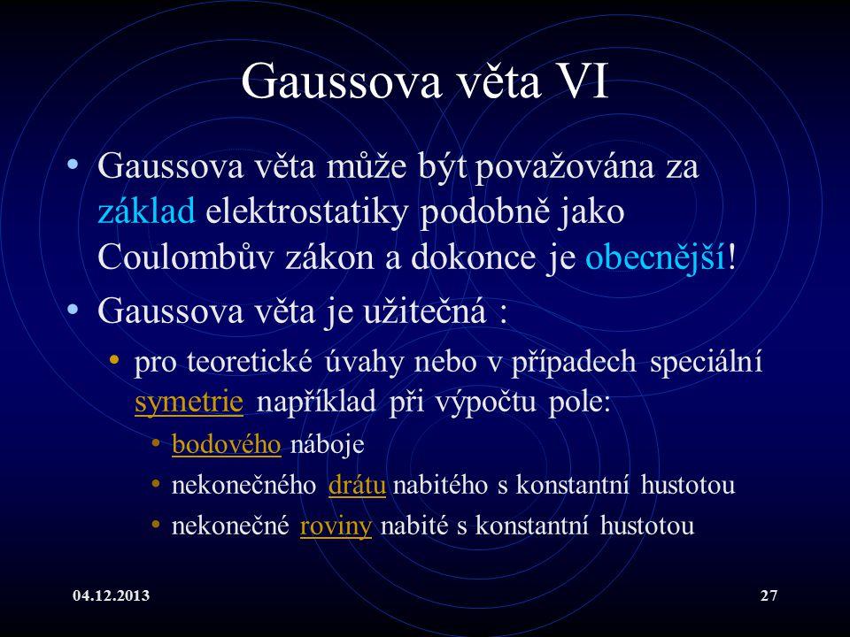 04.12.201327 Gaussova věta VI Gaussova věta může být považována za základ elektrostatiky podobně jako Coulombův zákon a dokonce je obecnější! Gaussova