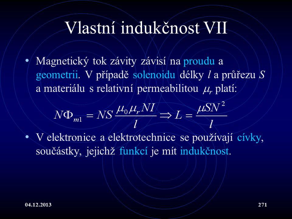 04.12.2013271 Vlastní indukčnost VII Magnetický tok závity závisí na proudu a geometrii. V případě solenoidu délky l a průřezu S a materiálu s relativ