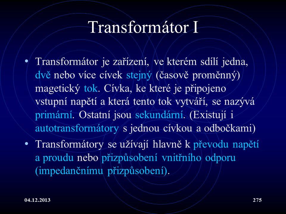 04.12.2013275 Transformátor I Transformátor je zařízení, ve kterém sdílí jedna, dvě nebo více cívek stejný (časově proměnný) magetický tok. Cívka, ke