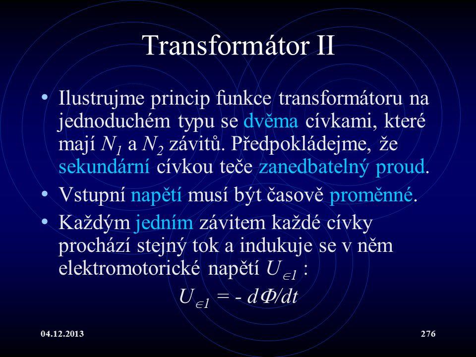 04.12.2013276 Transformátor II Ilustrujme princip funkce transformátoru na jednoduchém typu se dvěma cívkami, které mají N 1 a N 2 závitů. Předpokláde