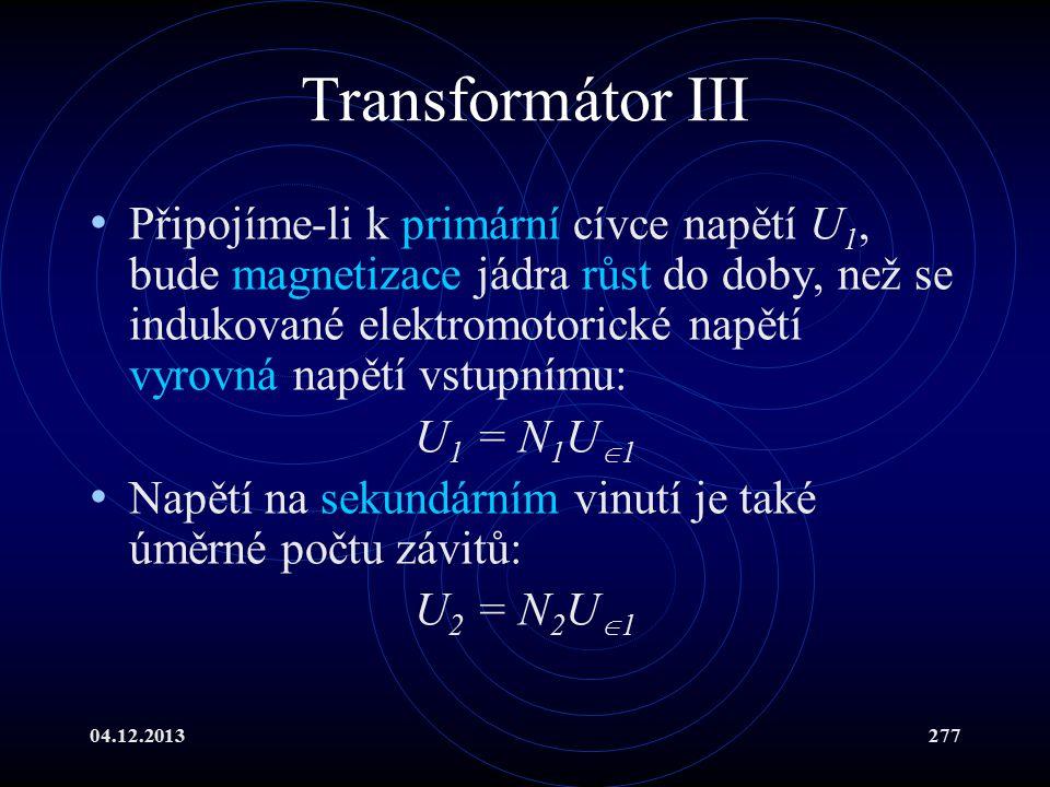 04.12.2013277 Transformátor III Připojíme-li k primární cívce napětí U 1, bude magnetizace jádra růst do doby, než se indukované elektromotorické napě