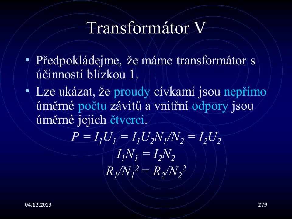 04.12.2013279 Transformátor V Předpokládejme, že máme transformátor s účinností blízkou 1. Lze ukázat, že proudy cívkami jsou nepřímo úměrné počtu záv