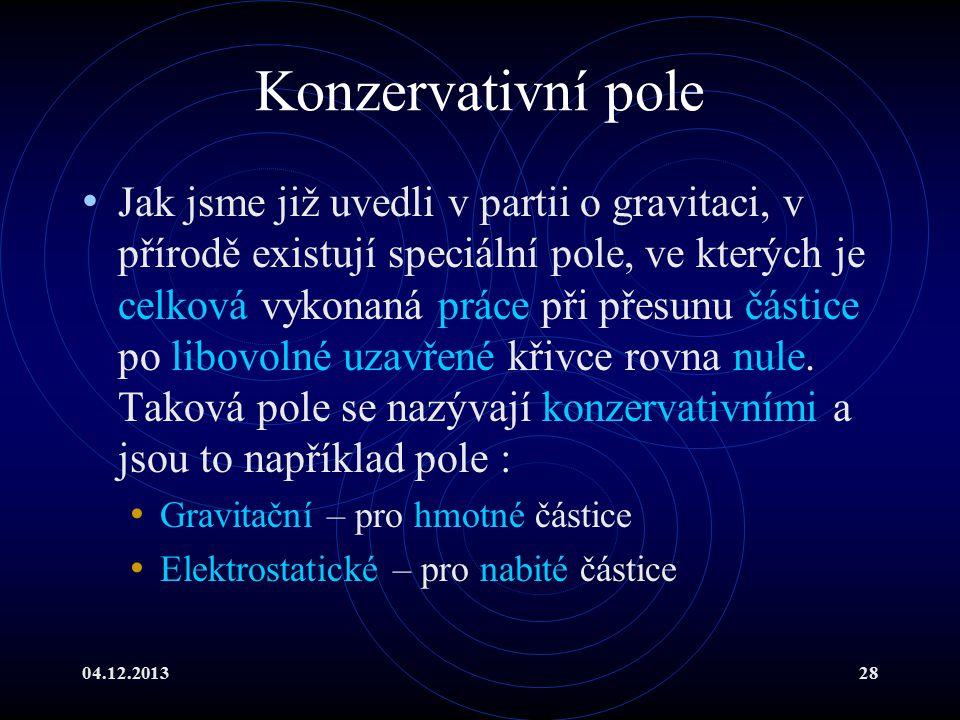 04.12.201328 Konzervativní pole Jak jsme již uvedli v partii o gravitaci, v přírodě existují speciální pole, ve kterých je celková vykonaná práce při
