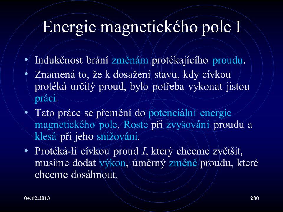 04.12.2013280 Energie magnetického pole I Indukčnost brání změnám protékajícího proudu. Znamená to, že k dosažení stavu, kdy cívkou protéká určitý pro