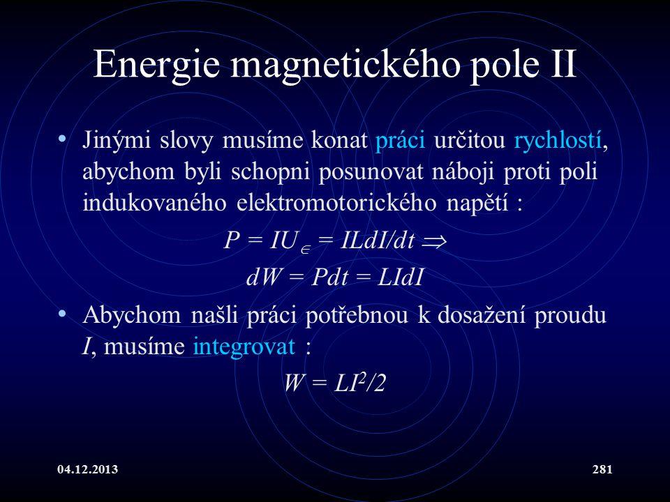 04.12.2013281 Energie magnetického pole II Jinými slovy musíme konat práci určitou rychlostí, abychom byli schopni posunovat náboji proti poli indukov