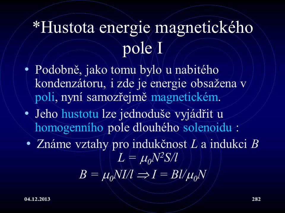 04.12.2013282 *Hustota energie magnetického pole I Podobně, jako tomu bylo u nabitého kondenzátoru, i zde je energie obsažena v poli, nyní samozřejmě