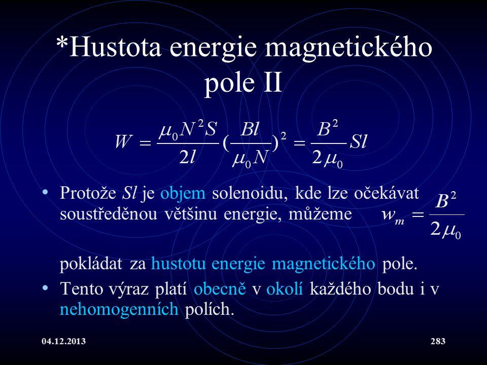 04.12.2013283 *Hustota energie magnetického pole II Protože Sl je objem solenoidu, kde lze očekávat soustředěnou většinu energie, můžeme pokládat za h