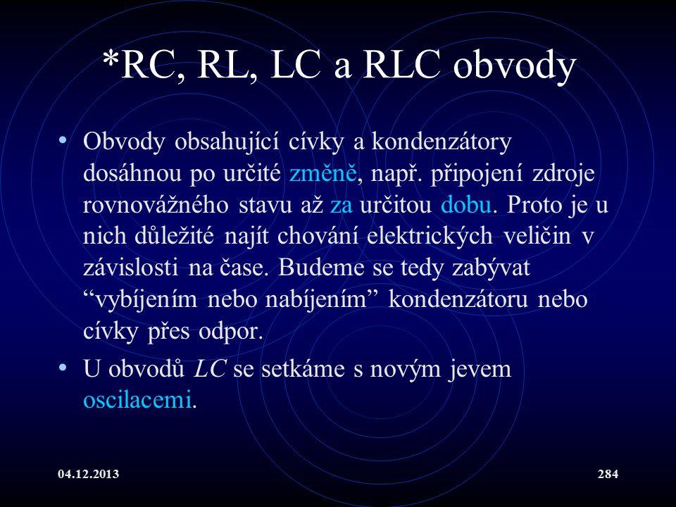 04.12.2013284 *RC, RL, LC a RLC obvody Obvody obsahující cívky a kondenzátory dosáhnou po určité změně, např. připojení zdroje rovnovážného stavu až z