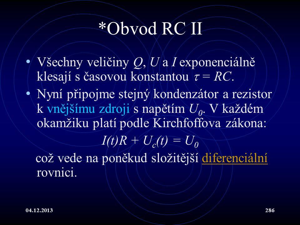 04.12.2013286 *Obvod RC II Všechny veličiny Q, U a I exponenciálně klesají s časovou konstantou  = RC. Nyní připojme stejný kondenzátor a rezistor k