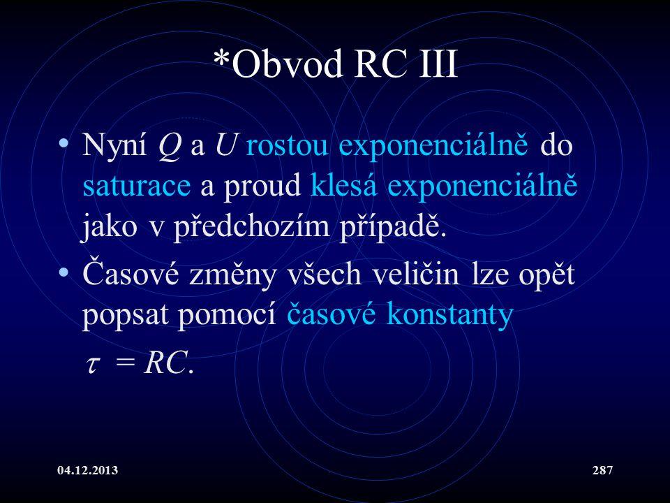 04.12.2013287 *Obvod RC III Nyní Q a U rostou exponenciálně do saturace a proud klesá exponenciálně jako v předchozím případě. Časové změny všech veli